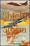 Shield and Storm: Personal Recollections of the Air War in the Gulf  by  John Godden