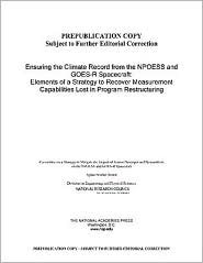 Ensuring the Climate Record from the Npoess and Goes-R Spacecraft: Elements of a Strategy to Recover Measurement Capabilities Lost in Program Restructuring Committee on a Strategy to Mitigate the