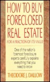 How to Buy Foreclosed Real Estate for a Fraction of Its Value  by  Theodore J. Dallow