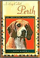 A Dog Called Perth: The True Story or a Beagle