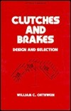 Clutches and Brakes (Mechanical Engineering William C. Orthwein