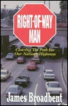 Right-Of-Way Man: Clearing the Path for Our Nations Highways  by  James S. Broadbent