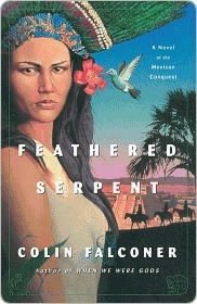 Feathered Serpent: A Novel of the Mexican Conquest  by  Colin Falconer