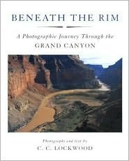 Beneath the Rim: A Photographic Journey Through the Grand Canyon  by  C.C. Lockwood