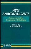 New Anticonvulsants: Advances in the Treatment of Epilepsy  by  Michael R. Trimble