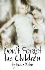 Dont Forget the Children  by  Rosa Behn
