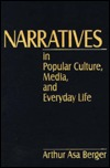 Narratives In Popular Culture, Media, And Everyday Life  by  Arthur Asa Berger