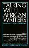 Talking with African Writers: Interviews with African Poets, Playwrights Z& Novelists Jane Wilkinson