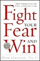 Fight Your Fear and Win: 7 Skills for Performing Your Best Under Pressure