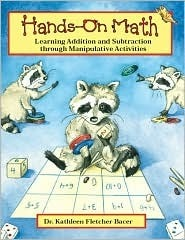 Hands-on Math: Learning Addition and Substraction Through Manipulative Activities  by  Kathleen Fletcher-Bacer
