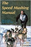The Speed Mushing Manual: How to Train Racing Sled Dogs  by  Jim Welch