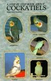 A Step  by  Step Book about Cockatiels by Anmarie Barrie