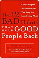 The 12 Bad Habits That Hold Good People Back the 12 Bad Habits That Hold Good People Back the 12 Bad Habits That Hold Good People Back