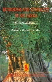 Buddhism and Ethnicity in Sri Lanka: A Historical Analysis (ICES Sri Lanka studies series)  by  Ananda Wickremeratne