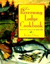 The Riversong Lodge Cookbook: World-Class Cooking in the Alaskan Bush Kirsten Dixon