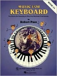 Music for Keyboard, Book 1A: The Basics for Learning to Play Any Keyboard Instrument Robert Pace