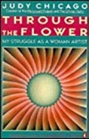 Through the Flower: My Struggle as a Woman Artist