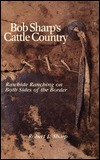 Bob Sharps Cattle Country: Rawhide Ranching on Both Sides of the Border  by  Robert L. Sharp