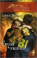 To Trust a Friend (Steeple Hill Love Inspired Suspense #108) (Trust Series #2)
