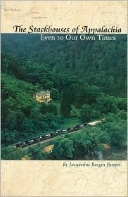 The Stackhouses of Appalachia: Even to Our Own Times  by  Jacqueline Burgin Painter