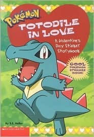 Pokemon: Totodile In Love: A Valentine Sticker Storybook  by  Sarah E. Heller