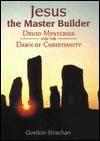 Jesus, the Master Builder: Druid Mysteries and the Dawn of Christianity  by  Gordon Strachan