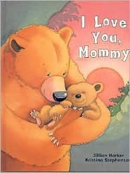 I Love You, Mommy  by  Jillian Harker