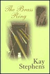 The Brass Ring Kay Stephens