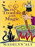 The Trouble With Magic (Bewitching Mystery, #1)