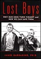 Lost Boys: Why our Sons Turn Violent and How We Can Save Them