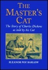 The Masters Cat: The Story of Charles Dickens as Told  by  His Cat by Eleanor Poe Barlow