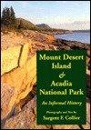 Mt. Desert Island and Acadia National Park: An Informal History Sargent F. Collier