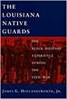 The Louisiana Native Guards: The Black Military Experience During the Civil War
