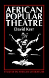 African Popular Theatre: From Pre Colonial Times To The Present Day  by  David J. Kerr