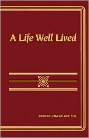 A Life Well Lived: Reflections on Emotional, Intellectual and Spiritual Growth  by  John Walker