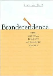 Brandscendence: Three Essential Elements of Enduring Brands  by  Kevin Clark