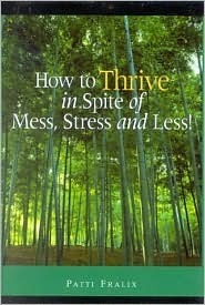 How to Thrive in Spite of Mess, Stress and Less! Patti Fralix
