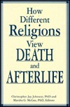 How Different Religions View Death and Afterlife  by  Christopher Jay Johnson