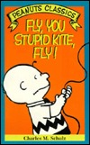 Fly, You Stupid Kite, Fly Charles M. Schulz