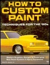 How to Custom Paint: Techniques for the 90s  by  David H. Jacobs Jr.