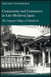 Community and Commerce in Late Medieval Japan: The Corporate Villages of Tokuchin-ho Hitomi Tonomura