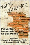 Youth Violence: Prevention, Intervention, and Social Policy  by  C. Ronald Huff