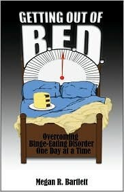 Getting Out of B.e.d.: Overcoming Binge-Eating Disorder One Day at a Time Megan R. Bartlett