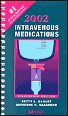 2002 Intravenous Medications: A Handbook for Nurses and Allied Health Professionals  by  Betty L. Gahart