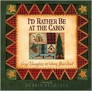 Id Rather Be at the Cabin: Cozy Thoughts to Warm Your Soul  by  Debbie Crabtree