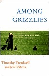 Among Grizzlies: Living with Wild Bears in Alaska  by  Timothy Treadwell