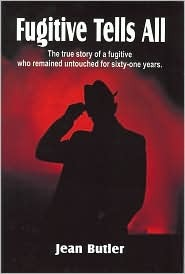 Fugitive Tells All: The True Story of a Fugitive Who Remained Untouched for Sixty-one Years  by  Jean Butler