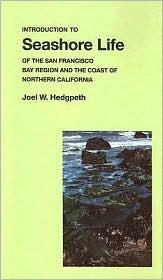Introduction to Seashore Life of the San Francisco Bay Region and the Coast of Northern California  by  Joel Walker Hedgpeth