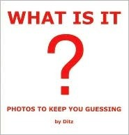 What Is It?: Photos to Keep You Guessing  by  Ditz