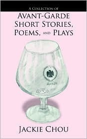A Collection of Avant-Garde Short Stories, Poems, and Plays  by  Jackie Chou